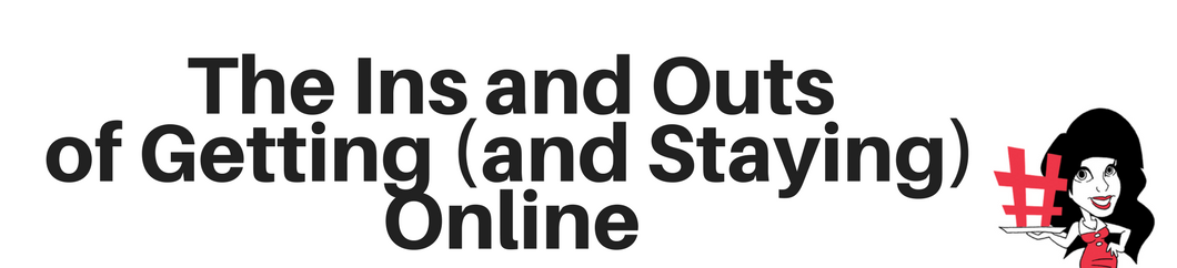 The Ins & Outs of Getting (and Staying) Online